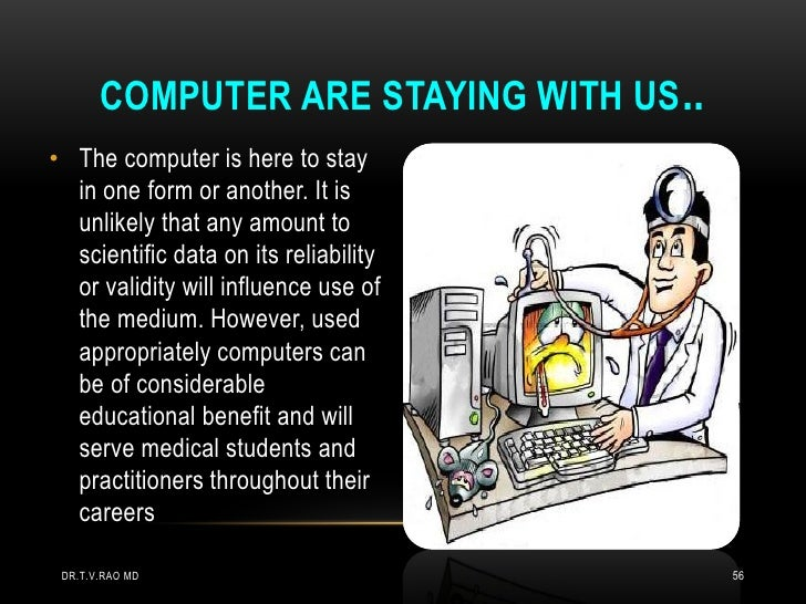 COMPUTER ARE STAYING WITH US ..• The computer is here to stay  in one form or another. It is  unlikely that any amount to ...