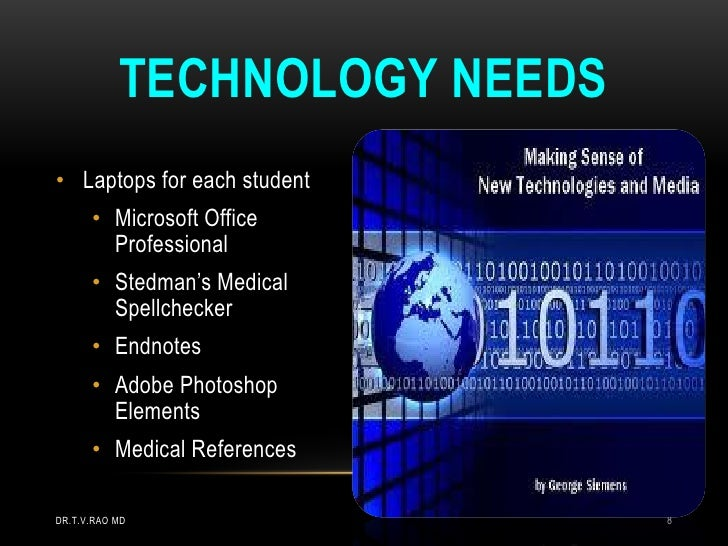 TECHNOLOGY NEEDS• Laptops for each student      • Microsoft Office        Professional      • Stedman's Medical        Spe...