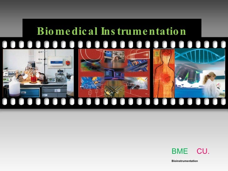 Biomedical Instrumentation  BME  CU. Bioinstrumentation Your picture here Your picture here