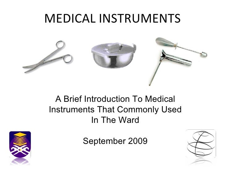 MEDICAL INSTRUMENTS A Brief Introduction To Medical Instruments That Commonly Used In The Ward September 2009