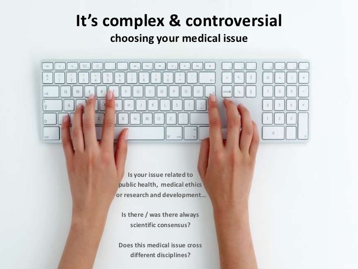 It's complex & controversial    choosing your medical issue         Is your issue related to      public health, medical e...