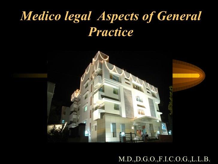 Medico legal  Aspects of General Practice M.D.,D.G.O.,F.I.C.O.G. ,L.L.B.