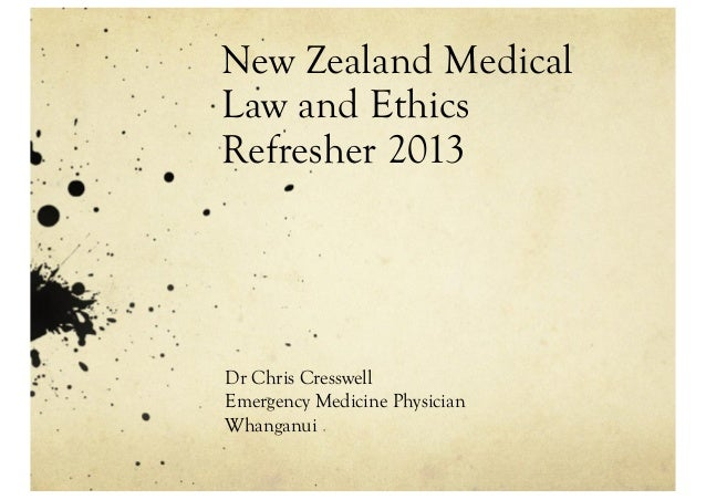 New Zealand MedicalLaw and EthicsRefresher 2013Dr Chris CresswellEmergency Medicine PhysicianWhanganui