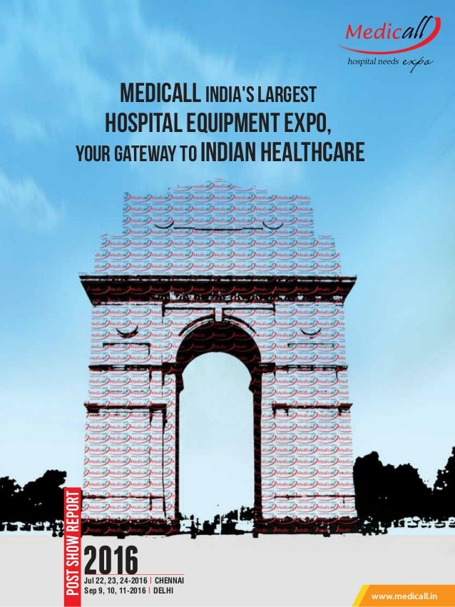 Jul 22, 23, 24-2016 | CHENNAI Sep 9, 10, 11-2016 | DELHI 2016 www.medicall.in Medicall India's Largest Hospital Equipment ...
