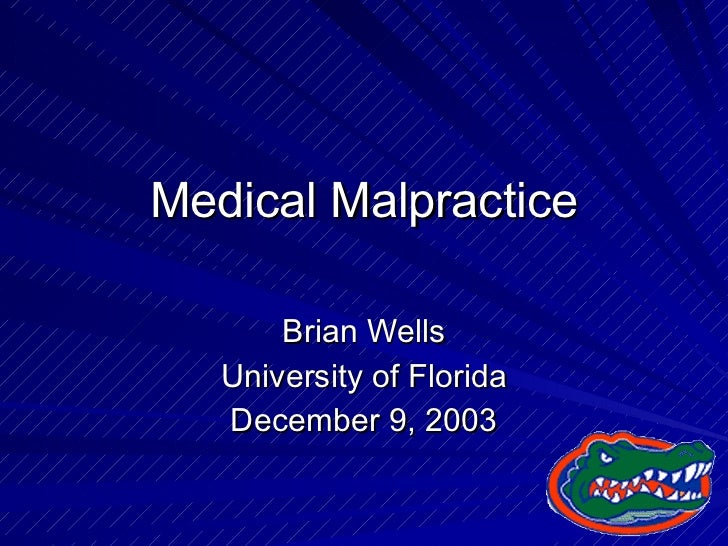 Medical Malpractice Brian Wells University of Florida December 9, 2003