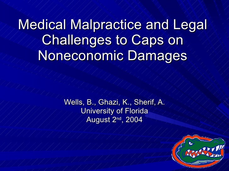 Medical Malpractice and Legal Challenges to Caps on Noneconomic Damages Wells, B., Ghazi, K., Sherif, A. University of Flo...