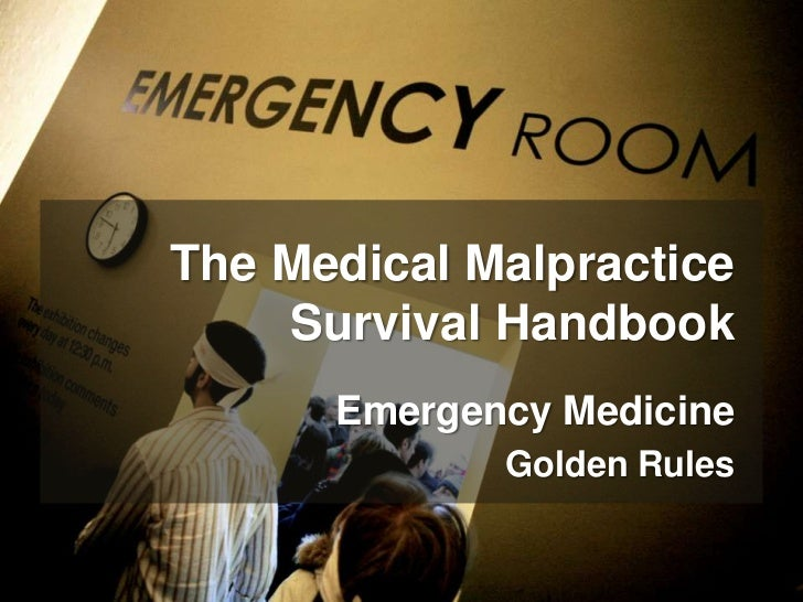 The Medical Malpractice    Survival Handbook      Emergency Medicine             Golden Rules