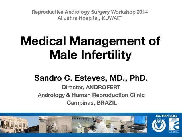 Sandro C. Esteves, MD., PhD. Director, ANDROFERT Andrology & Human Reproduction Clinic Campinas, BRAZIL Medical Management...