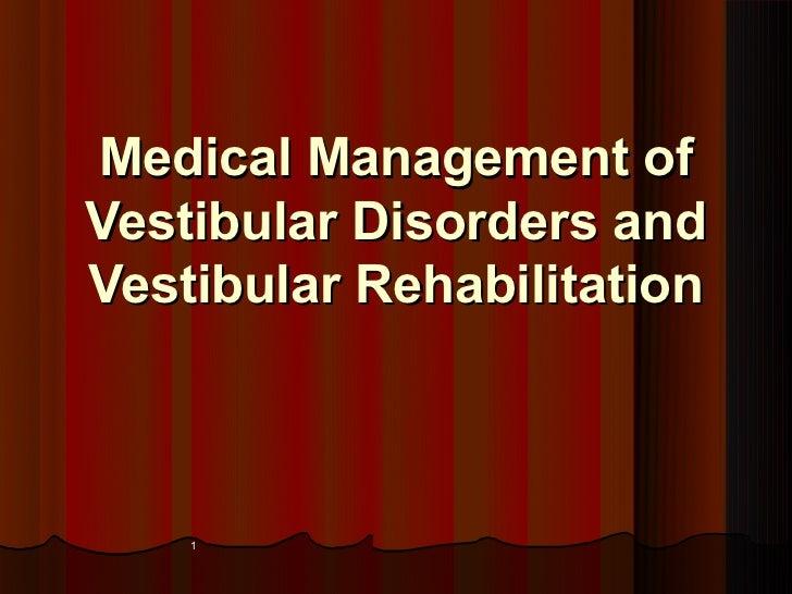 Medical Management ofVestibular Disorders andVestibular Rehabilitation    1