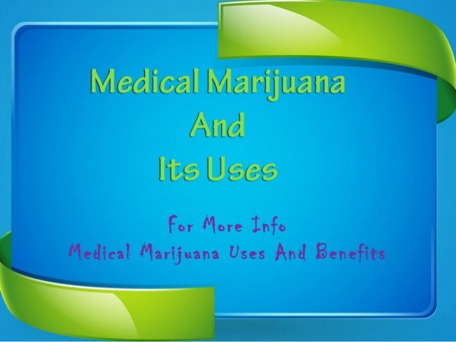 For More Info Medical Marijuana Uses And Benefits
