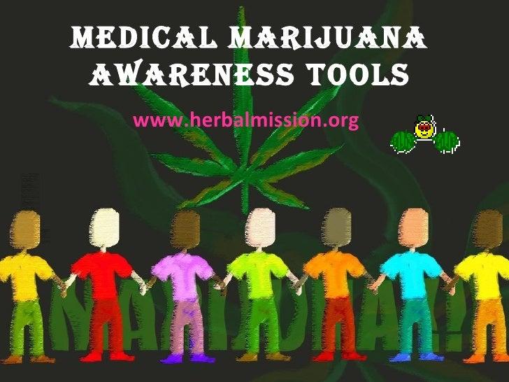 Medical Marijuana awareness Tools  www.herbalmission.org