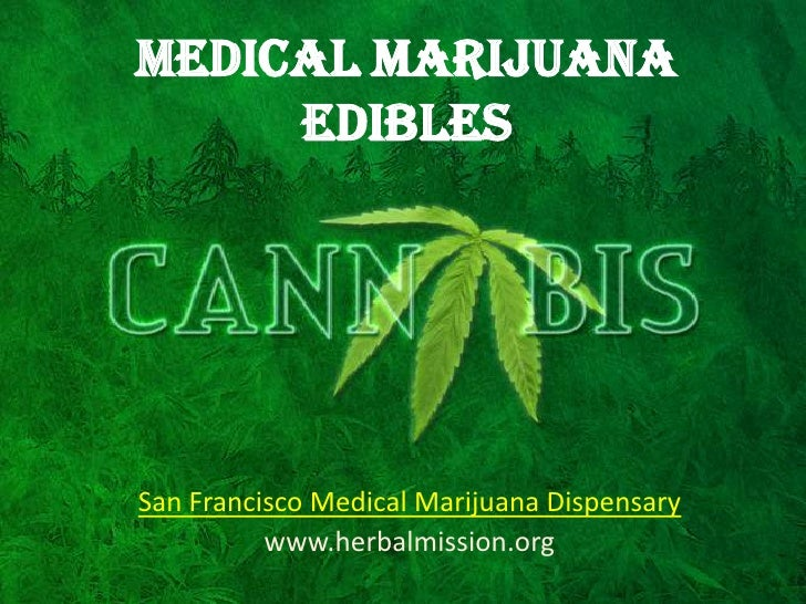 MEDICAL MARIJUANA     EDIBLESSan Francisco Medical Marijuana Dispensary          www.herbalmission.org