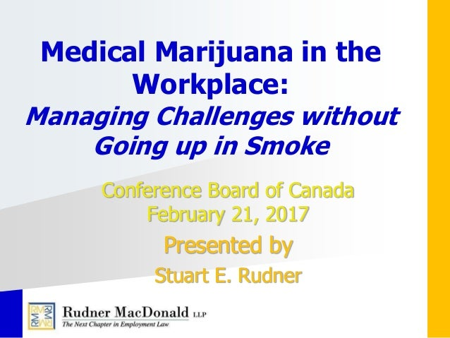 medical marijuana in the workplace Under human rights legislation, individuals in the workplace are protected from discrimination on the basis of medical need, disability, age, sex or creed employers must accommodate an individual's need—including their need to use prescription drugs like cannabis—to the point of undue hardship.