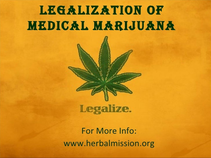 LEGALIZATION OFMEDICAL MARIJUANA       For More Info:    www.herbalmission.org