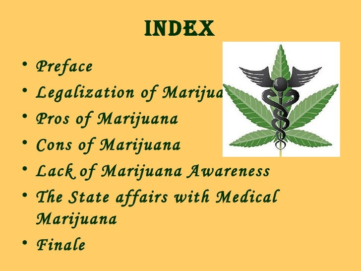pros cons of medical marijuana Pros and cons of medical marijuana from medical, science and economic perspectives  st kitts medical marijuana: pros & cons of budding legalization january 9, 2014 june 19, 2017 scott harrah medicine and health up in smoke criminalization of marijuana is becoming a thing of the past photo: freedigitalphotosent  pros & cons of.