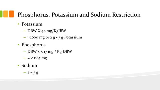 Final Diet Prescription • 2250 kcal ; 340 g CHO ; 80 g Pro ; 65 g Fat – 2 – 3 g Potassium – < 1105 Phosphorus – 750 mL – 1...