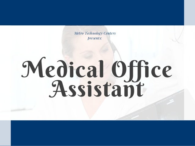Metro Technology Centers Presents: Medical Office Assistant ...