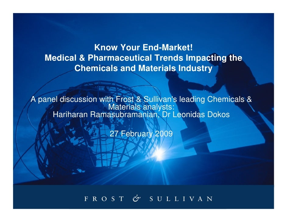 Know Your End-Market!    Medical & Pharmaceutical Trends Impacting the          Chemicals and Materials Industry   A panel...