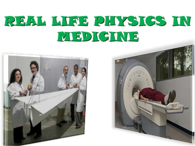 REAL LIFE PHYSICS IN MEDICINE
