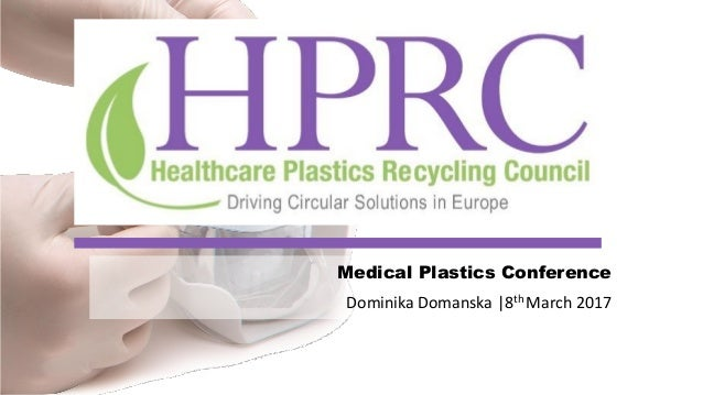 Dominika Domanska |8th March 2017 Medical Plastics Conference