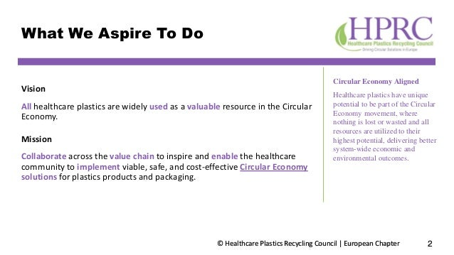 © Healthcare Plastics Recycling Council | European Chapter What We Aspire To Do 2 Vision All healthcare plastics are widel...