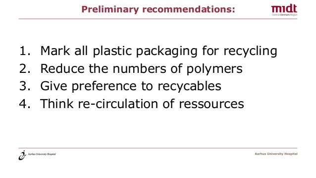 Preliminary recommendations: 1. Mark all plastic packaging for recycling 2. Reduce the numbers of polymers 3. Give prefere...