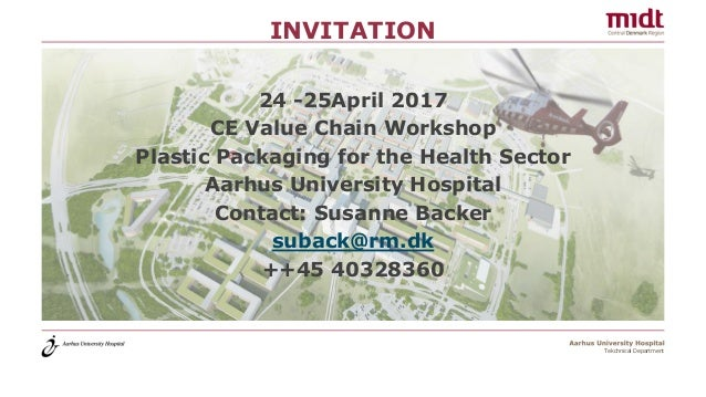 Tekchnical Department INVITATION 24 -25April 2017 CE Value Chain Workshop Plastic Packaging for the Health Sector Aarhus U...