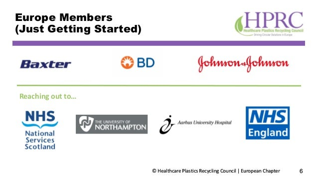 © Healthcare Plastics Recycling Council | European Chapter Europe Members (Just Getting Started) 6 Reaching out to…