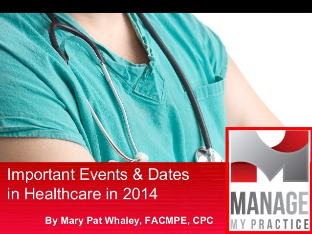 Important Events & Dates in Healthcare in 2014 By Mary Pat Whaley, FACMPE, CPC