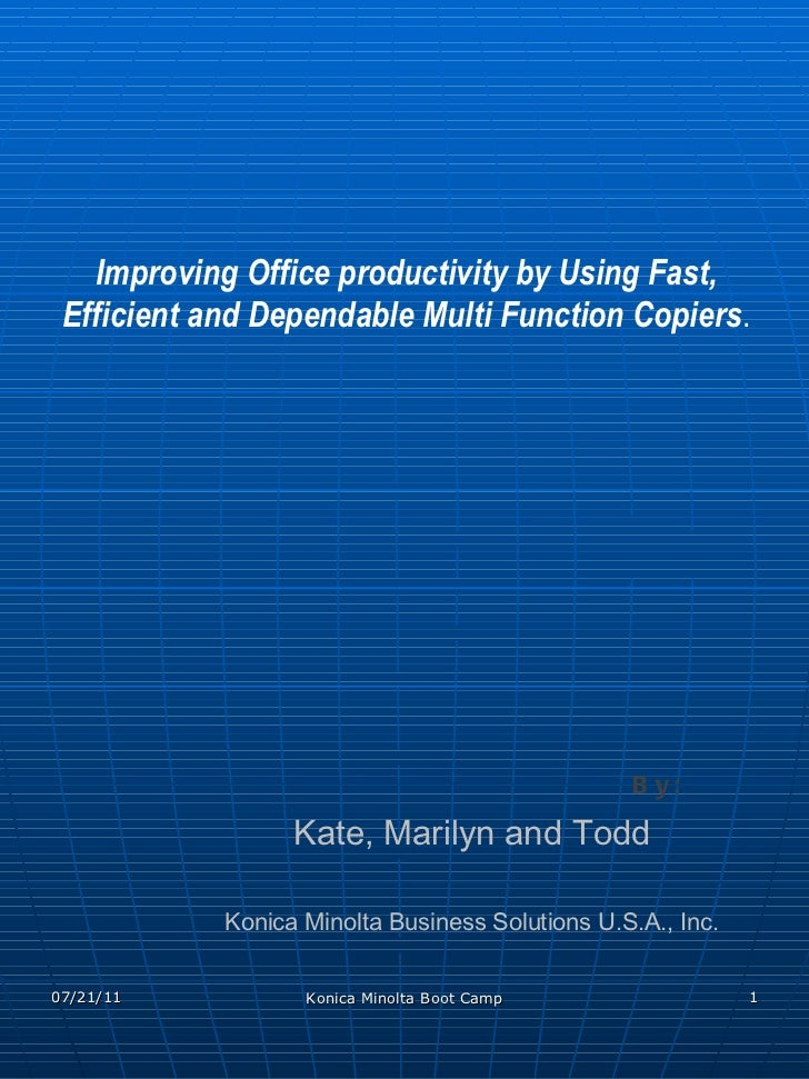 Konica Minolta Business Solutions U.S.A., Inc. Kate, Marilyn and Todd Improving Office productivity by Using Fast, Efficie...