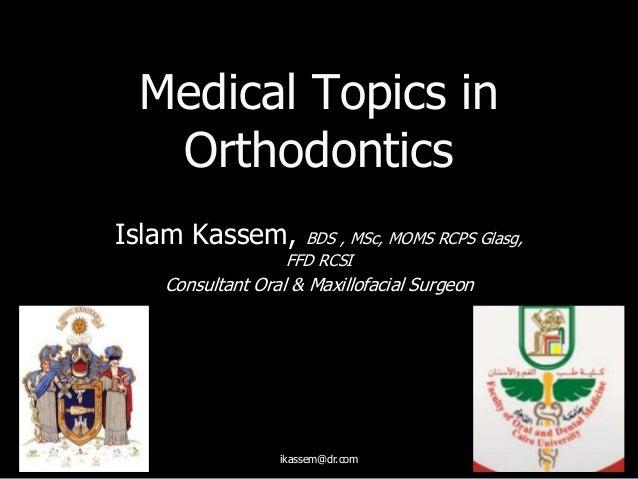 Islam Kassem, BDS , MSc, MOMS RCPS Glasg,FFD RCSIConsultant Oral & Maxillofacial SurgeonMedical Topics inOrthodonticsikass...