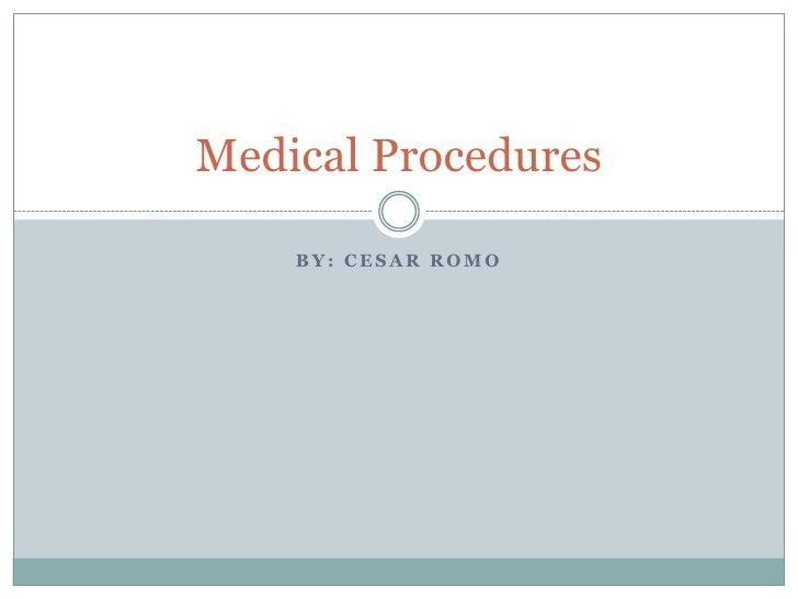 BY: Cesar Romo<br />Medical Procedures <br />