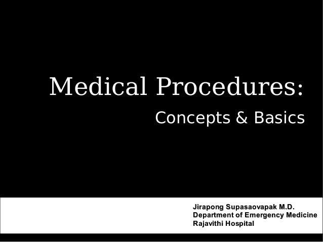 Medical Procedures: Concepts & Basics Jirapong Supasaovapak M.D.Jirapong Supasaovapak M.D. Department of Emergency Medicin...