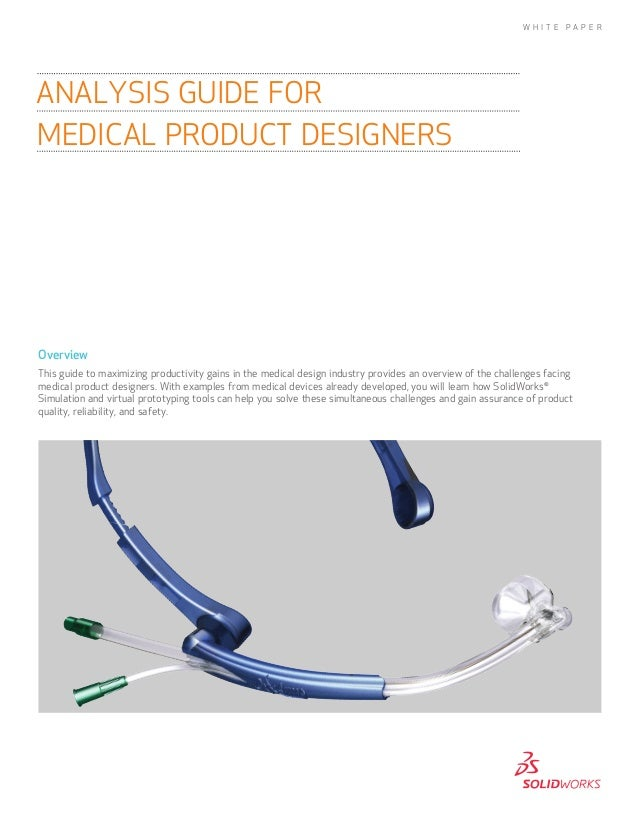 W H I T E  PA P E R  ANALYSIS GUIDE FOR MEDICAL PRODUCT DESIGNERS  Overview This guide to maximizing productivity gains in...