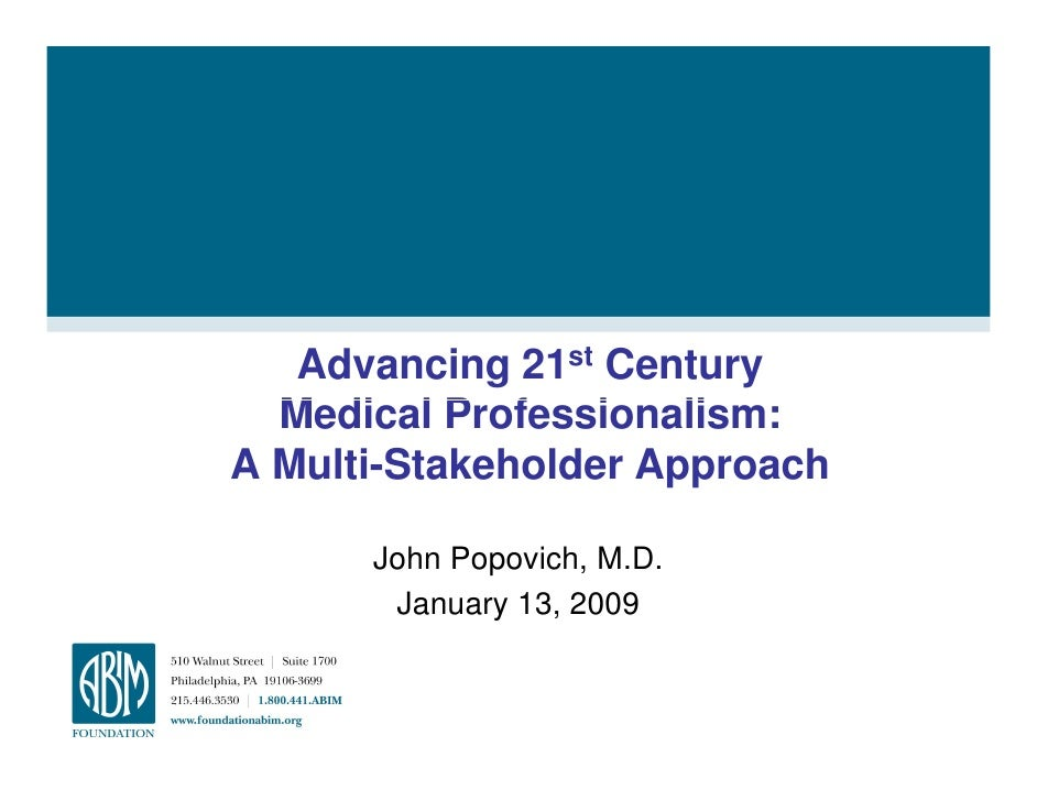 Advancing 21st Century   Medical Professionalism: A Multi-Stakeholder Approach        John Popovich, M.D.        January 1...