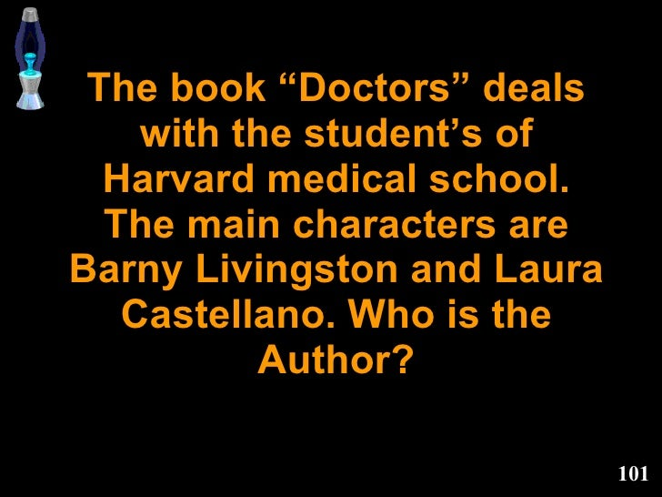 """The book """"Doctors"""" deals with the student's of Harvard medical school. The main characters are Barny Livingston and Laura ..."""