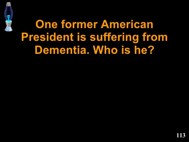 One former American President is suffering from Dementia. Who is he?