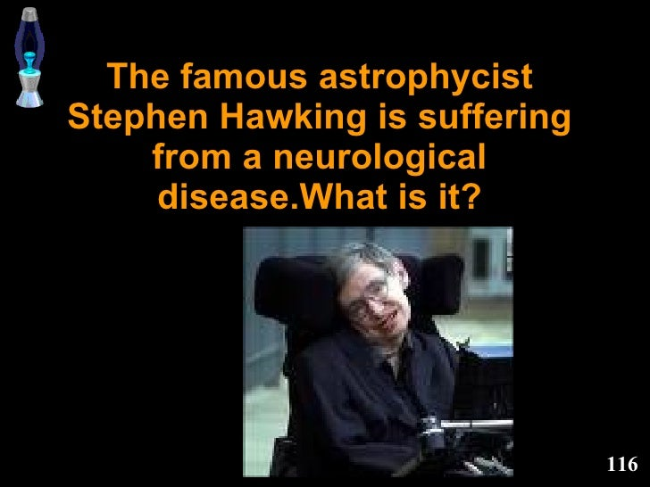 The famous astrophycist Stephen Hawking is suffering from a neurological disease.What is it?
