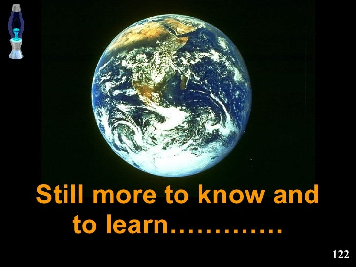 Still more to know and to learn………….