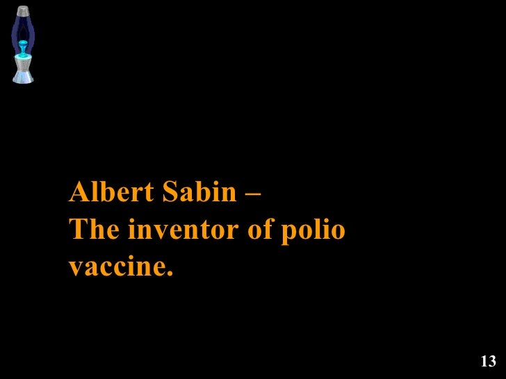 Albert Sabin –  The inventor of polio vaccine.