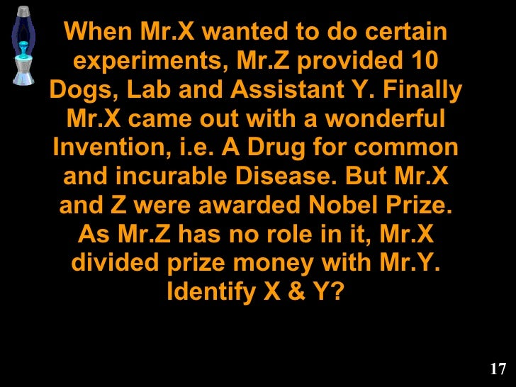 When Mr.X wanted to do certain experiments, Mr.Z provided 10 Dogs, Lab and Assistant Y. Finally Mr.X came out with a wonde...