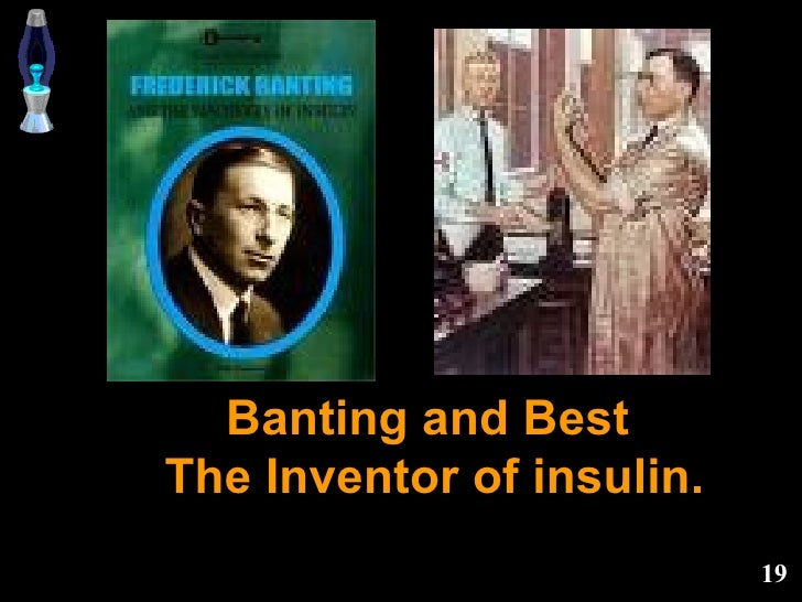 Banting and Best  The Inventor of insulin.