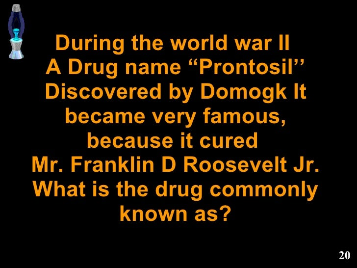"""During the world war II  A Drug name """"Prontosil'' Discovered by Domogk It became very famous, because it cured  Mr. Frankl..."""