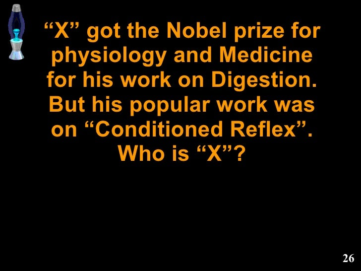 """"""" X"""" got the Nobel prize for physiology and Medicine for his work on Digestion. But his popular work was on """"Conditioned R..."""