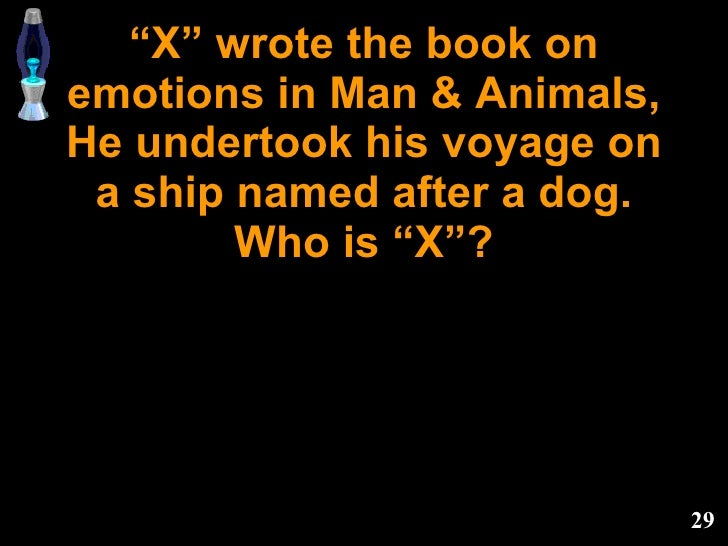 """"""" X"""" wrote the book on emotions in Man & Animals, He undertook his voyage on a ship named after a dog. Who is """"X""""?"""