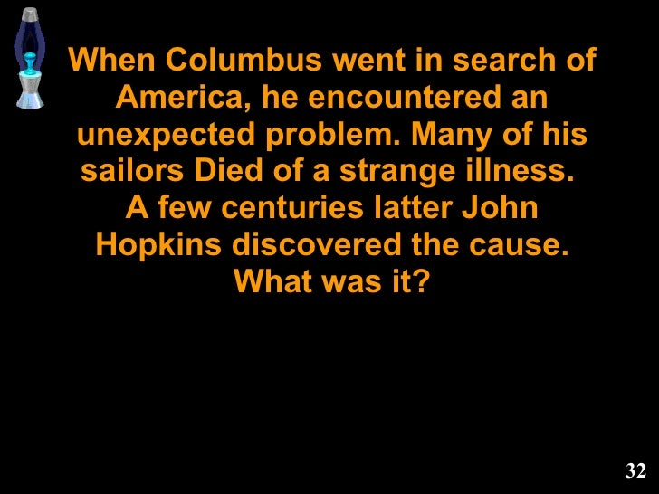 When Columbus went in search of America, he encountered an unexpected problem. Many of his sailors Died of a strange illne...
