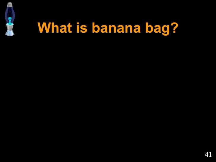 What is banana bag?