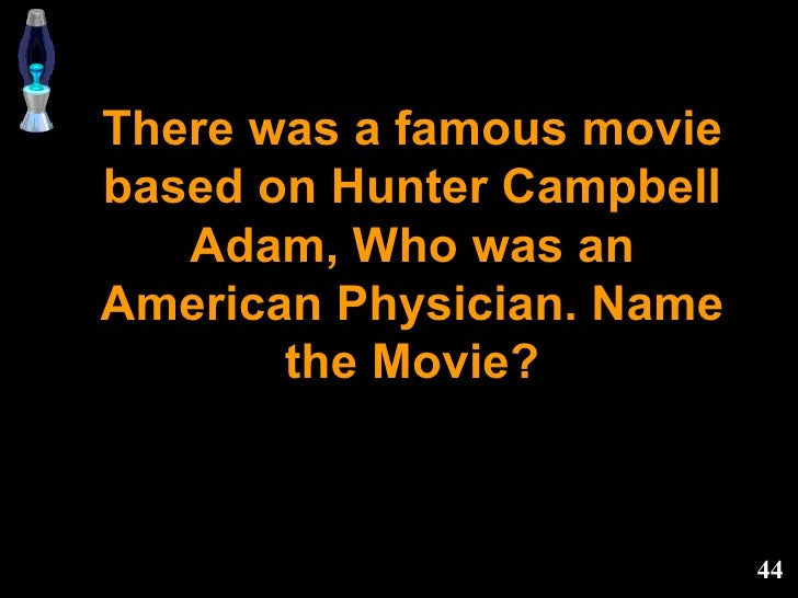 There was a famous movie based on Hunter Campbell Adam, Who was an American Physician. Name the Movie?