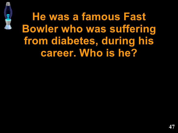 He was a famous Fast Bowler who was suffering from diabetes, during his career. Who is he?