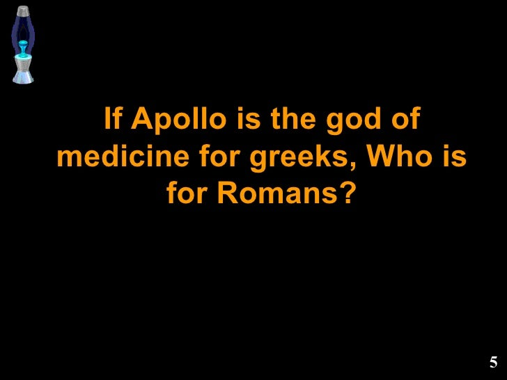 If Apollo is the god of medicine for greeks, Who is for Romans?